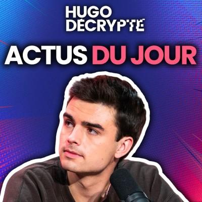 Les actus du jour - Hugo Décrypte cover