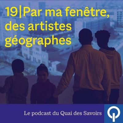 #19 Par ma fenêtre, des artistes géographes cover