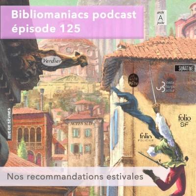 Bibliomaniacs épisode 125 - Nos recommandations estivales cover