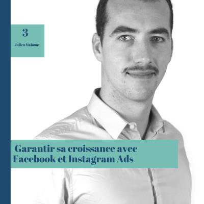 #3 Garantir sa croissance avec Facebook et Instagram Ads, Julien Mahoué cover