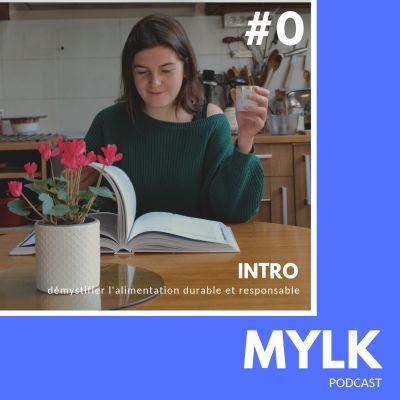 image #0 Bienvenue sur MYLK, le podcast qui tente de démystifier l'alimentation durable et responsable