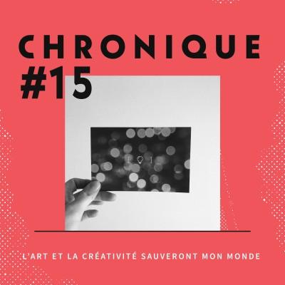 Chronique 15 - L'Art et la Créativité sauveront mon monde cover