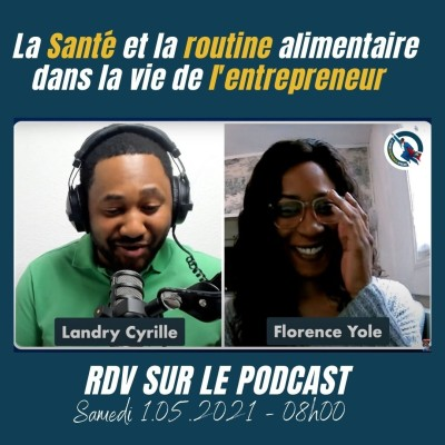 #64 - La Santé et la routine d'alimentation dans la vie l'entrepreneur (Interview avec Florence Yolé ) cover