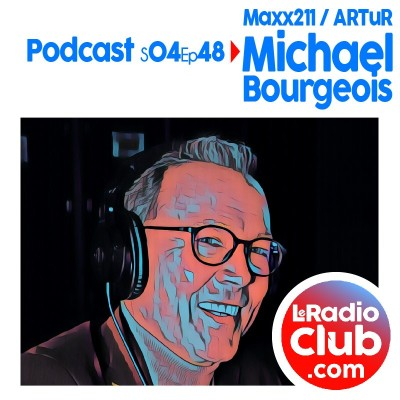 S04Ep48 PodCast LeRadioClub Maxx211 - ARTuR avec Michael Bourgeois cover