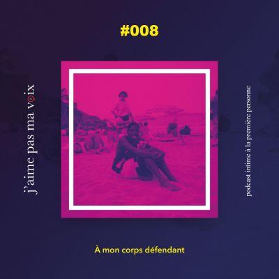 #008 - À mon corps défendant cover
