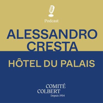 """Hôtel du Palais, Alessandro Cresta : """"Cultivons le lien avec l'extraordinaire"""" cover"""