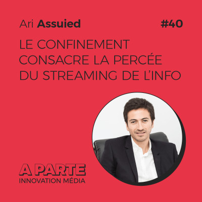 Le confinement consacre la percée du streaming de l'info, avec Ari Assuied cover