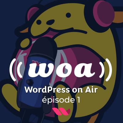 WOA! (WordPress On Air) #1 WordPress news, Gutenberg, invité Loïc Blascos et quizz ! cover