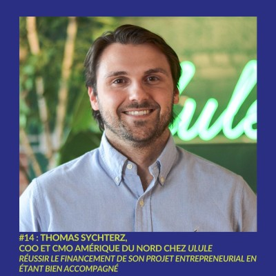 #14 : Thomas Sychterz, COO & CMO Amérique du Nord chez Ulule - Réussir le lancement de son projet entrepreneurial en étant bien accompagné cover