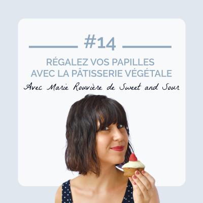 #14 - Régalez vos papilles avec la pâtisserie végétale, avec Marie de Sweet and Sour cover