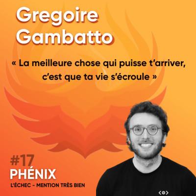 #17 🚜 - Gregoire Gambatto : La meilleure chose qui puisse t'arriver, c'est que ta vie s'écroule cover