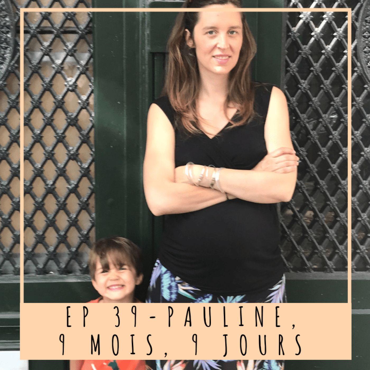 EP 39- PAULINE, 9 MOIS, 9 JOURS