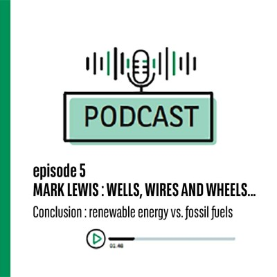 Episode 5 Mark Lewis : Wells, Wires, and Wheels, conclusion as an investor on renewable energy vs fossil fuels cover
