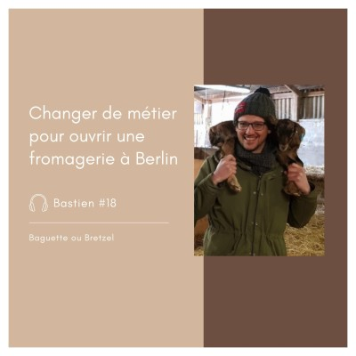 #18 - Bastien, changer de métier pour ouvrir une fromagerie à Berlin cover