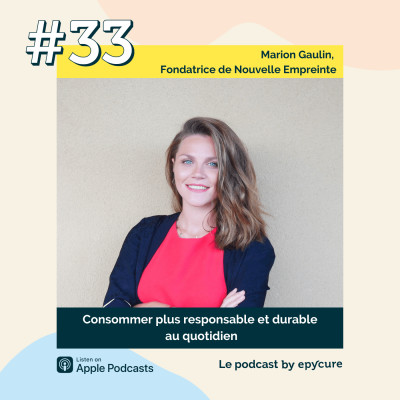 33 : Consommer plus responsable et durable au quotidien | Marion Gaulin, Fondatrice de Nouvelle Empreinte cover