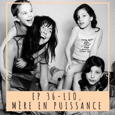 image EP 36 - LIO, MÈRE EN PUISSANCE