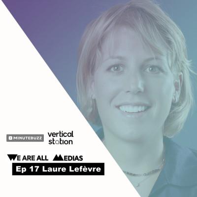 Ep 17 - Laure Lefèvre - Vertical Station (ex Minute Buzz) - Comment créer un pure player qui cartonne et se faire racheter par TF1 cover