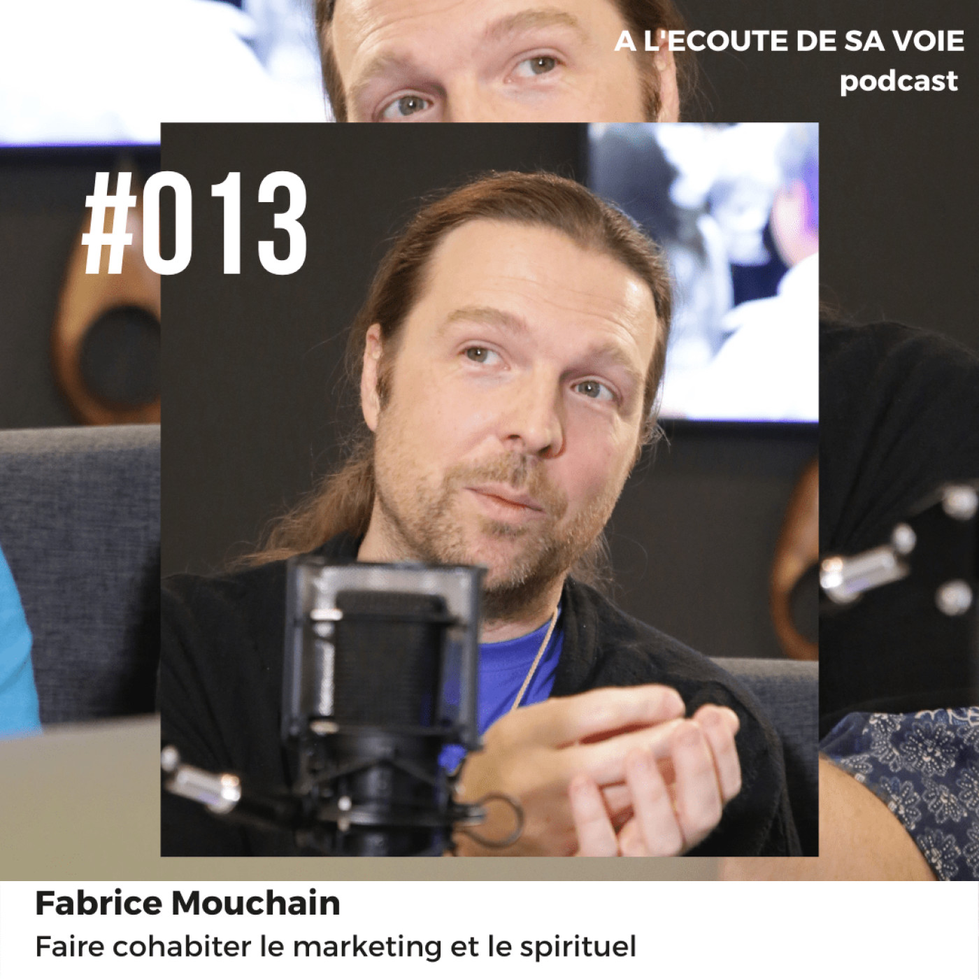 #013 Fabrice Mouchain - Faire cohabiter le marketing et le spirituel