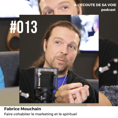 #013 Fabrice Mouchain - Faire cohabiter le marketing et le spirituel cover