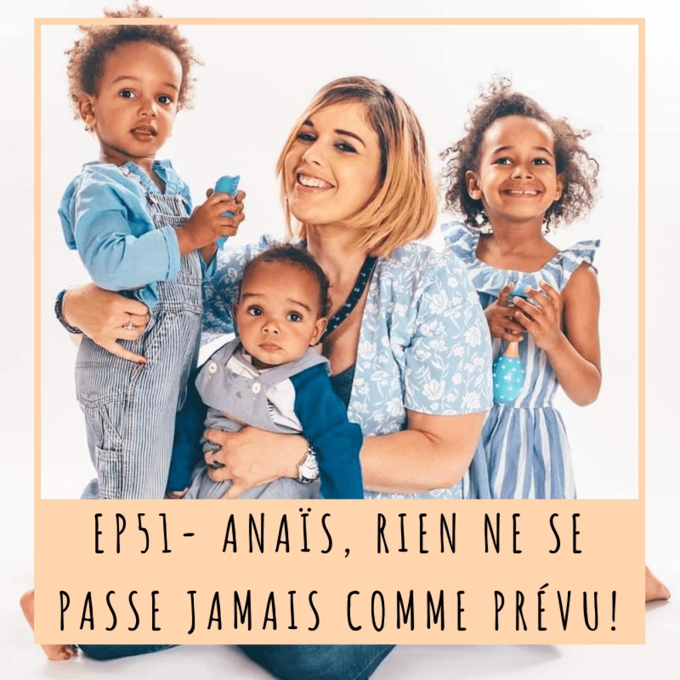 EP51- ANAIS, RIEN NE SE PASSE JAMAIS COMME PRÉVU!