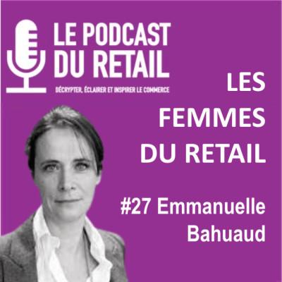 """#27 Emmanuelle Bahuaud, LES FEMMES DU RETAIL, """"L'importance de la contribution collective"""" cover"""