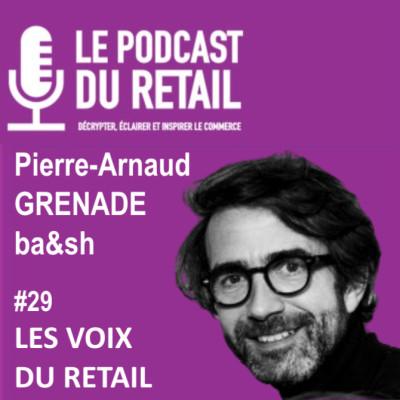"""#29 Pierre-Arnaud Grenade CEO de ba&sh, LES VOIX, """"ba&sh, le luxe accessible en action face aux défis de la RSE"""" cover"""