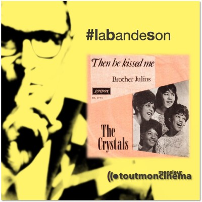 monsieurtoutmoncinema   Then he kissed me_The Crystals (Les Affranchis) cover