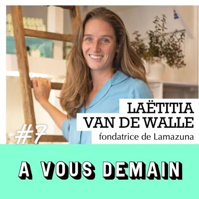 #07 l Laëtitia Van de Walle (Lamazuna) : l'entrepreneuse zéro déchet à succès qui invente l'entreprise idéale