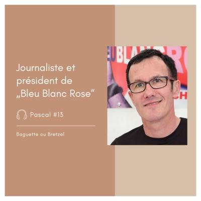 """#13 - Pascal, journaliste et président de """"Bleu Blanc Rose"""" cover"""