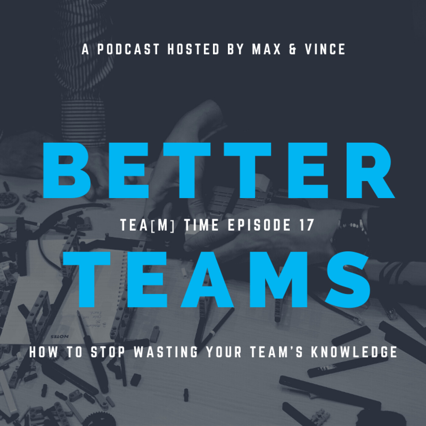 TEA(M) TIME - Episode 17 - How to Stop Wasting Your Team's Knowledge