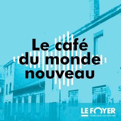 Image of the show Le Café du Monde Nouveau - Le podcast du Foyer Notre-Dame des Sans-Abri