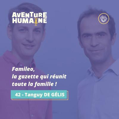 #42 - 🎙 Tanguy DE GÉLIS 🗞 - Famileo, la gazette qui réunit toute la famille ! cover