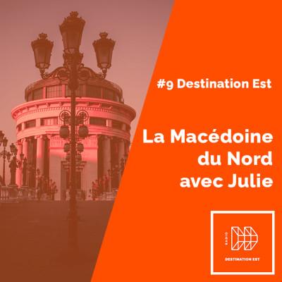 #9 Destination Est - La Macédoine du Nord avec Julie cover