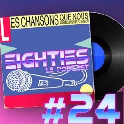 image Eighties Le Podcast -24- Les Chansons qu'on a honte d'aimer