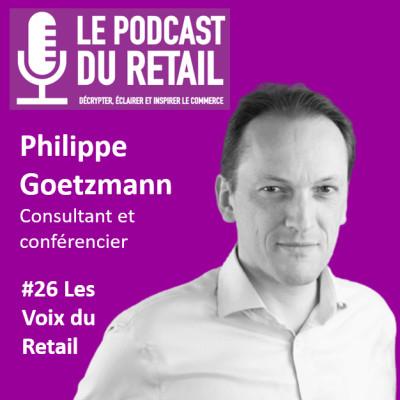 """#26 Philippe Goetzmann, Consultant en Stratégie et Conférencier, LES VOIX """"Dans le retail on ne regarde pas assez le temps long"""" cover"""