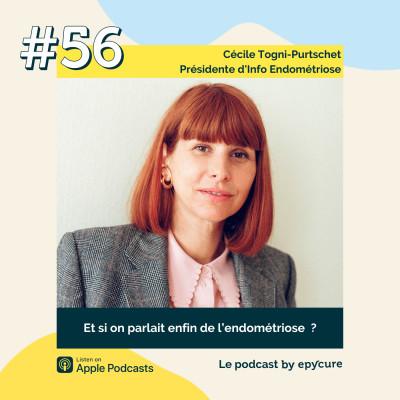 56 : Et si on parlait enfin de l'endométriose ? | Cécile Togni-Purtschet, présidente d'Info Endométriose cover