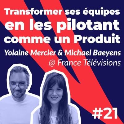 #21 - Transformer ses équipes en les pilotant comme un Produit 🛠 Yolaine Mercier et Michael Baeyens cover