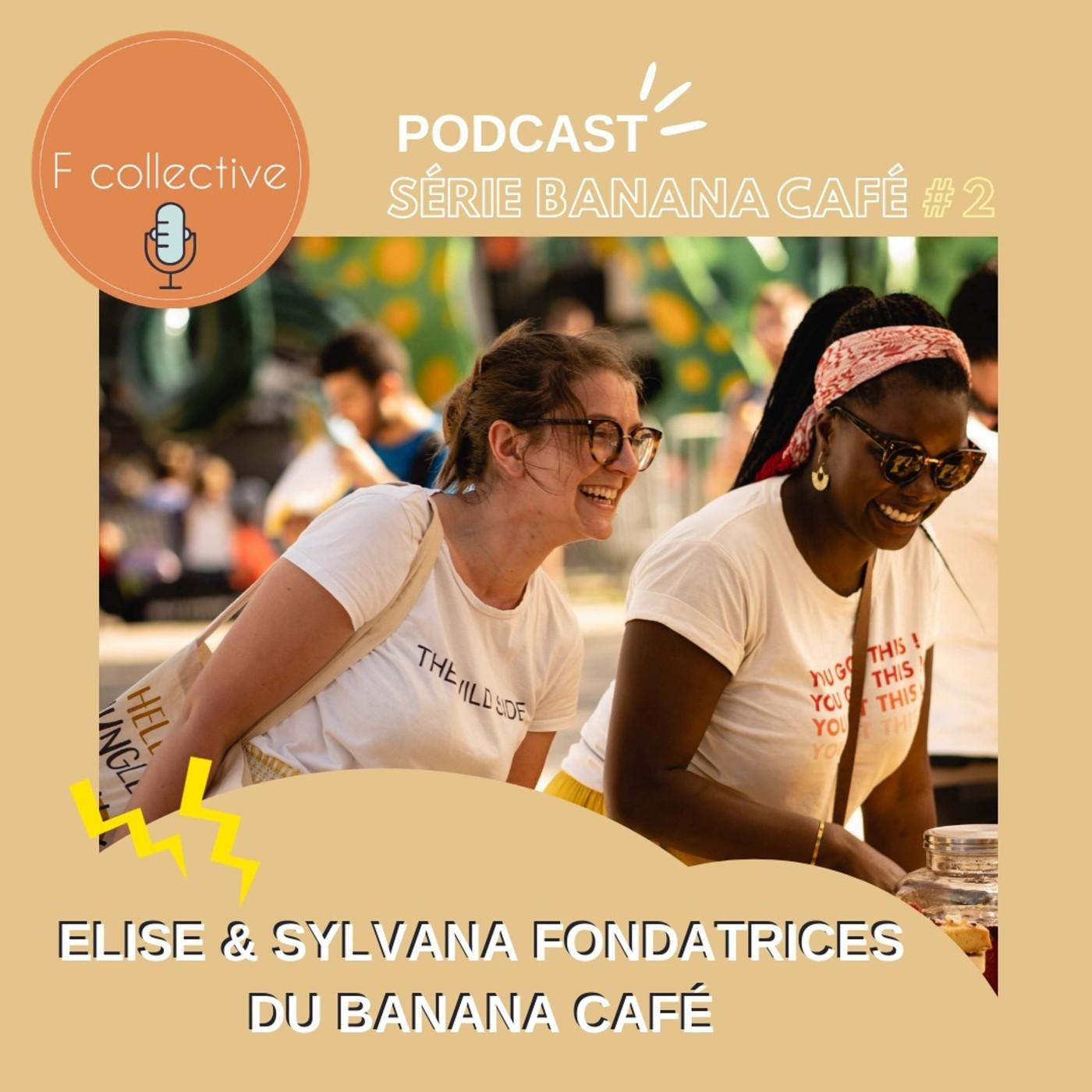#11 SÉRIE BANANA CAFÉ - Ep 2 - Elise et Sylvana fondatrices du Banana Café (Lille)