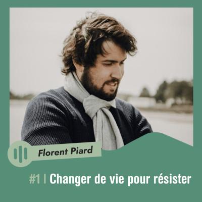 #1 | Florent Piard - Changer de vie pour résister cover