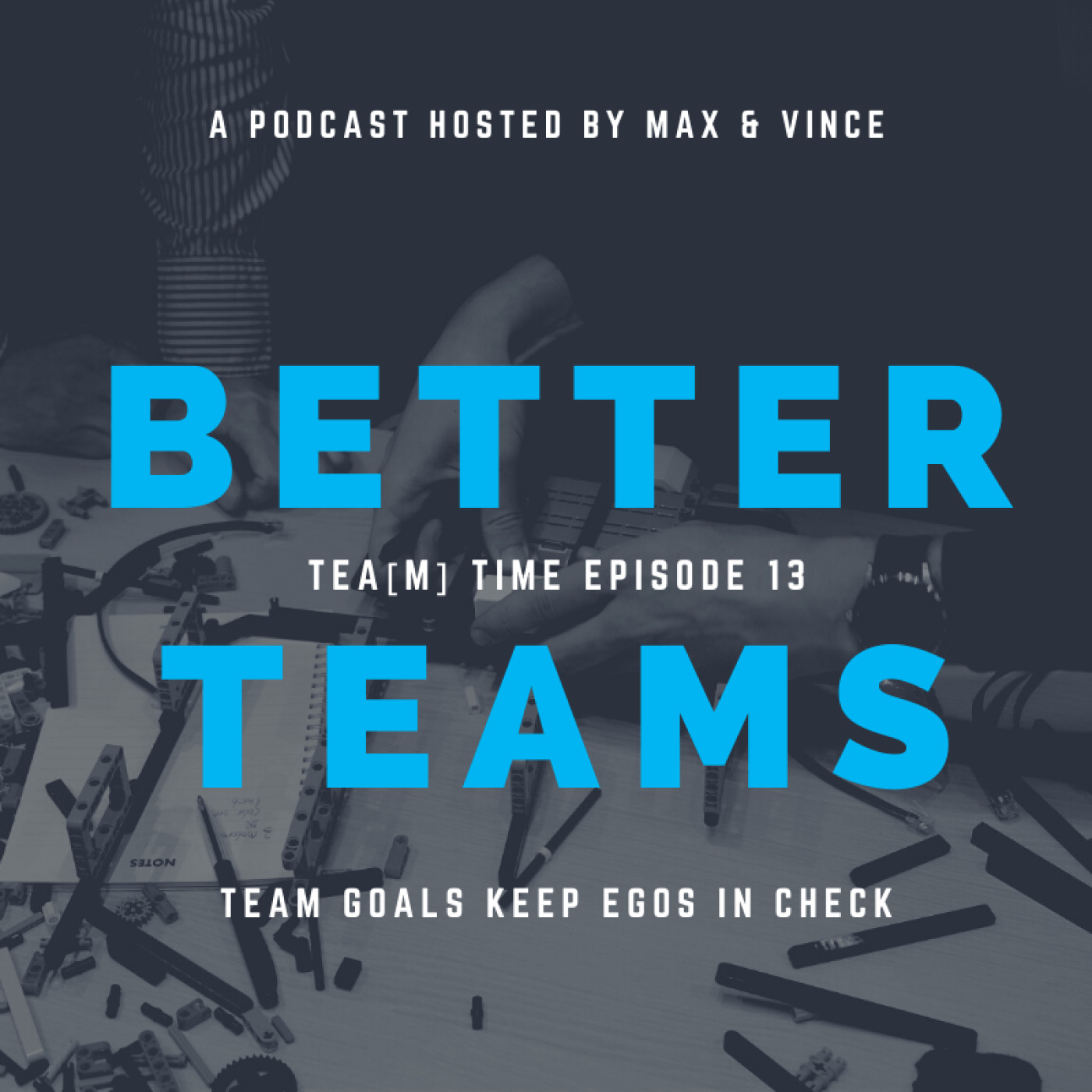 TEA(M) TIME - Episode 13 - Team Goals Keep Egos In Check