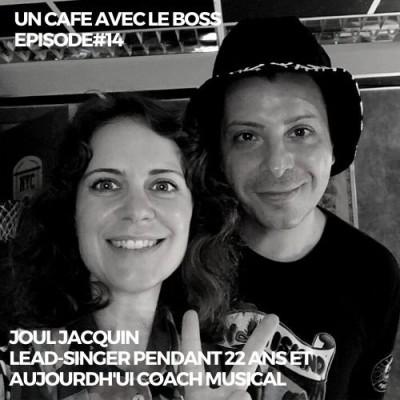 Episode#14, Un Café avec Joul, ancien lead-singer et aujourd'hui coach de musique cover