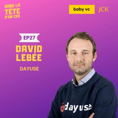 #27 David Lebée (Dayuse) : Sur leur premier 1M€ de CA avant de lever 15M€, leur internationalisation, et plus. cover