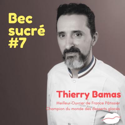 Episode #7 - Thierry Bamas - Meilleur Ouvrier de France Pâtissier, Champion du monde des Desserts Glacés cover
