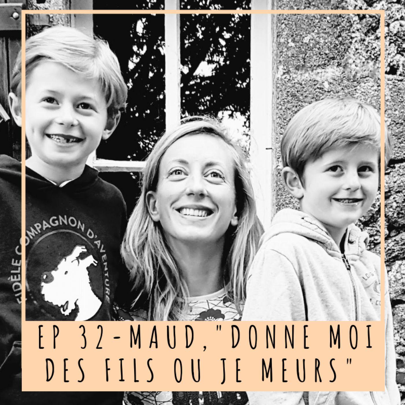 """EP 32 - MAUD, """"DONNE-MOI DES FILS OU JE MEURS"""""""