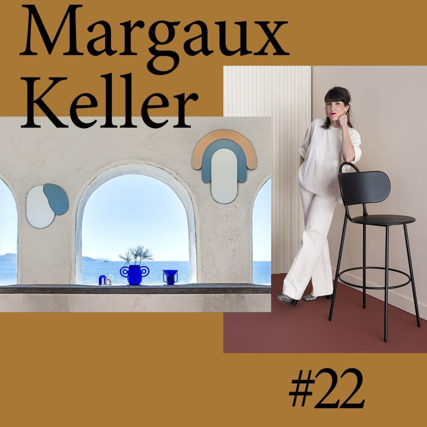 """#22 Margaux Keller (designer et architecte d'intérieur) """"J'ai besoin que les objets nous rassurent"""""""