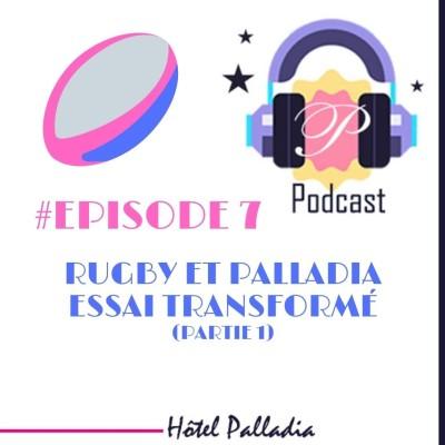 Episode 7 - Rugby et Palladia, essai transformé (Partie 1) cover