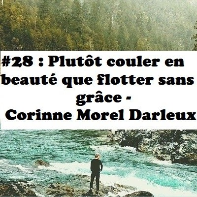 #28: Plutot couler en beauté que flotter sans grâce - Corinne Morel Darleux cover