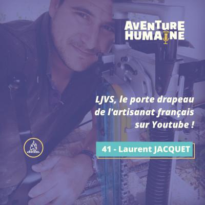 #41 - 🎙 Laurent JACQUET 🔨- LJVS, le porte drapeau de l'artisanat français sur Youtube ! cover