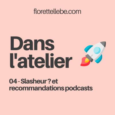 Dans l'atelier #4 - Slasheur et recommandations de podcasts cover