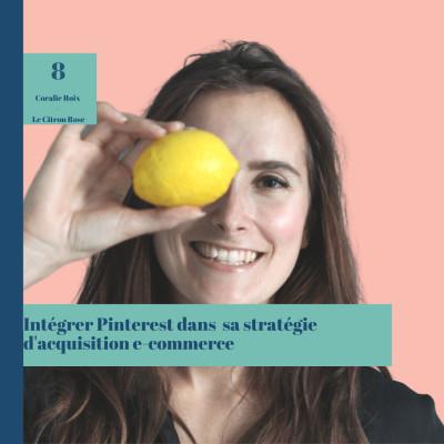 #8 Intégrer Pinterest dans sa stratégie d'acquisition e-commerce avec Coralie Roix cover